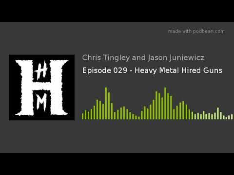 Episode 029 - Heavy Metal Hired Guns