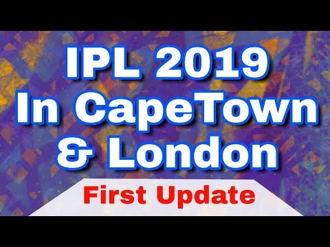 IPL 2019 In CapeTown ,London and Newyork | First Update