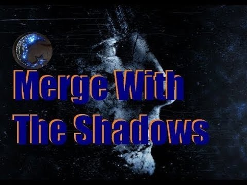 Expand Your Consciousness By Merging With The Shadows