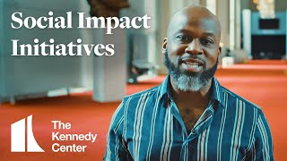 Social Impact Initiatives | The Kennedy Center
