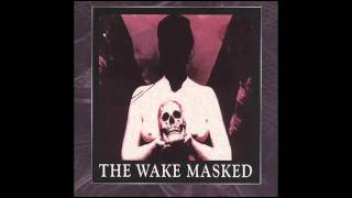 THE WAKE - Masked (1993) http://thewake.com/ http://www.myspace.com...