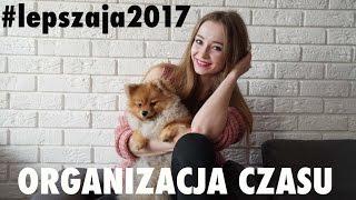 JAK MIEĆ CZAS NA WSZYSTKO | #LEPSZAJA2017 - MARZEC