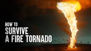 How to Survive a Fire Tornado