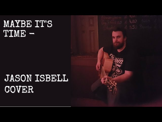 Maybe Its Time - Bradley Cooper / Jason Isbell Cover Song