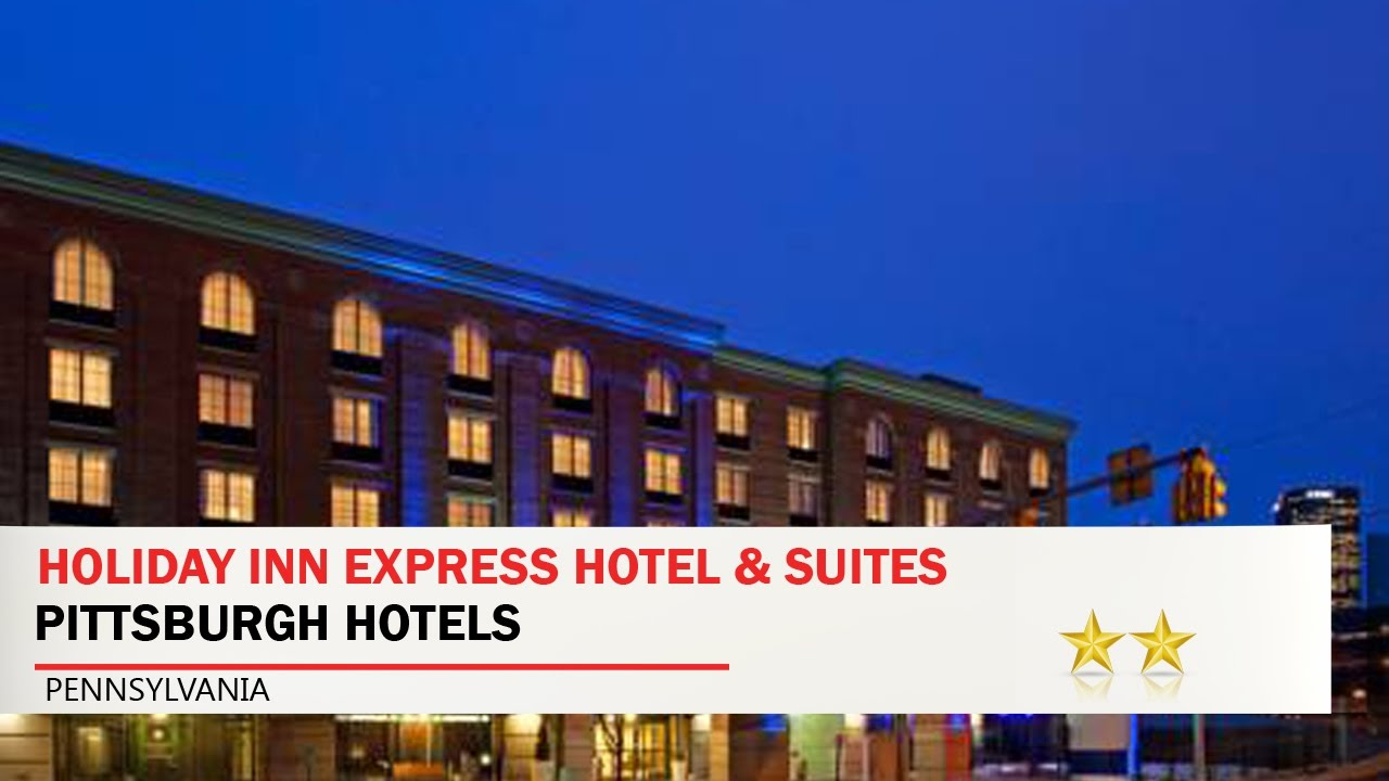 Holiday Inn Express Hotel Suites Pittsburgh South Side Hotels Pennsylvania