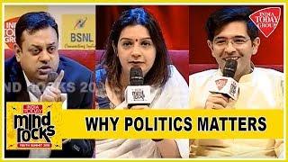 Why Politics Matters: Sambit Patra, Priyanka Chaturvedi & Raghav Chadha Exclusive | Mind Rocks 2018