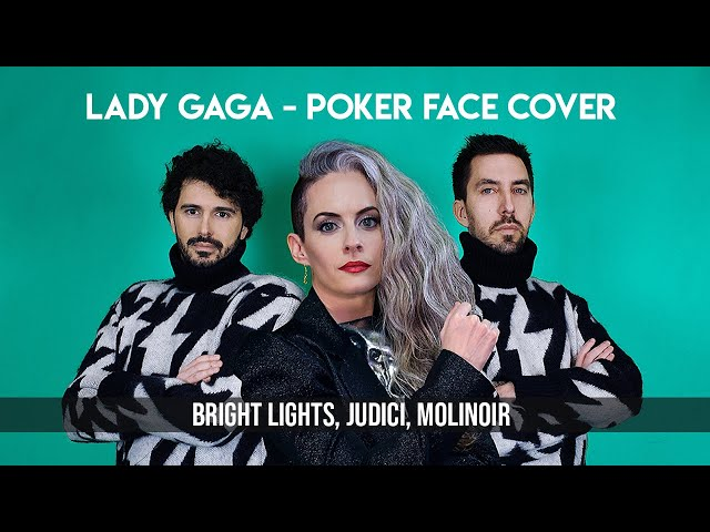 Poker Face - Lady Gaga (Cover by Bright Lights, JUDICI, Molinoir)