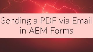 AEM Tutorial - Sending a PDF via Email in AEM Forms