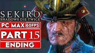 SEKIRO SHADOWS DIE TWICE ENDING Gameplay Walkthrough Part 15 [1080p HD 60FPS PC MAX] - No Commentary