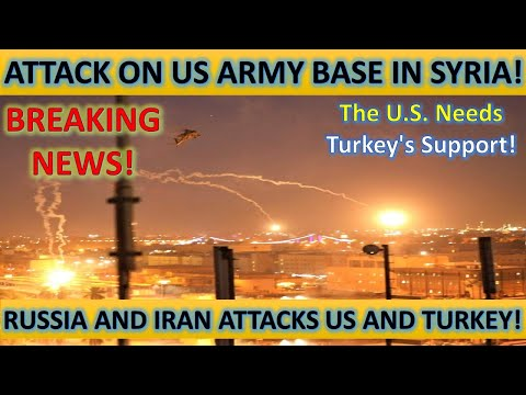Breaking! Attack on US Military Base! U.S Needs Turkey's Support! Russia and Iran Attack Them!