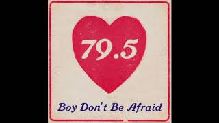 79.5 - Boy Don't Be Afraid