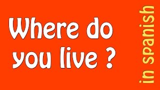 How do you ask in spanish where do you live and answer - FORMAL AND INFORMAL