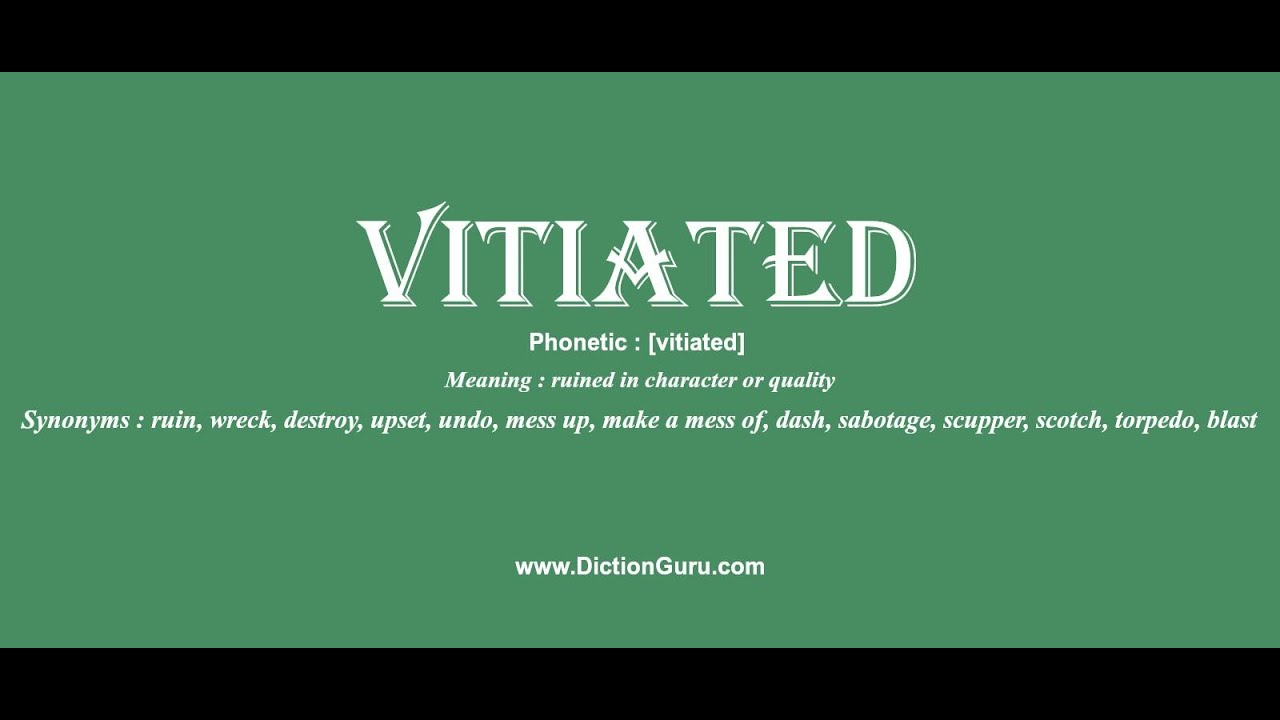 vitiated: Pronounce vitiated with Meaning, Phonetic, Synonyms and Sentence  Examples