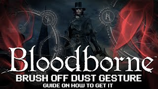 Bloodborne - How to get the Brush off Dust Gesture - Old Hunter Djura