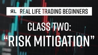 Real Life Trading Beginners Class 2: Risk Mitigation