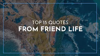 Top 15 Quotes from Friend Life / Leadership Quotes / Quotes for children
