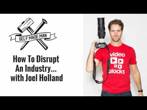 How To Disrupt An Industry… with Joel Holland