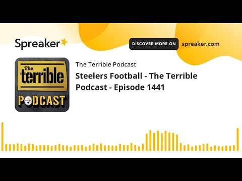 Steelers Football - The Terrible Podcast - Episode 1441
