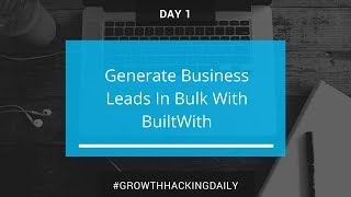 DAY 1: Generate business leads in bulk with BuiltWith | Growth Hacking Daily