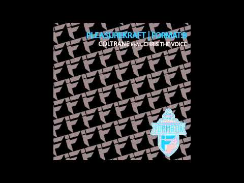 Pleasurekraft    Format B - Coltrane (ft. Chris The Voice)
