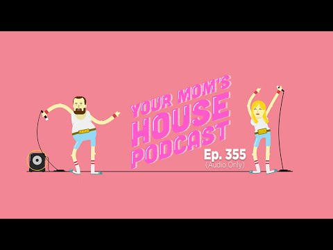 Your Mom's House Podcast - Ep. 355
