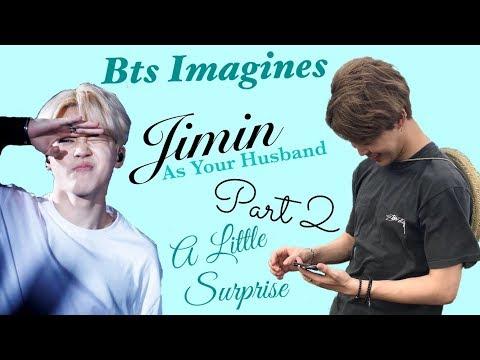 Bts Imagine | Jimin as Your Husband pt 2 A Little Surprise