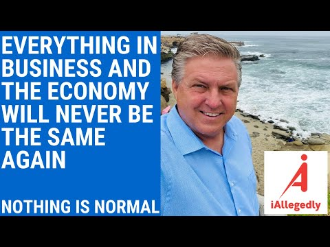 Everything in Business and the Economy Will Never be the Same Again - Nothing is Normal