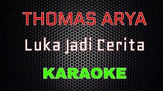 Thomas Arya - Luka Jadi Cerita (Karaoke)   LMusical