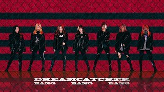 Dreamcatcher (드림캐쳐) - bang (뱅뱅뱅) full studio version 💥💥💥