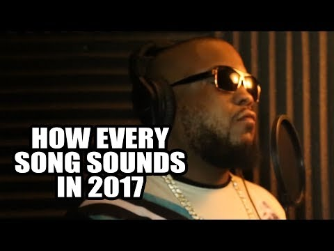HOW EVERY SONG SOUNDS IN 2017