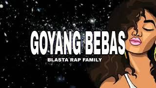GOYANG BEBAS - Blasta Rap Family (Lagu Acara Terbaru 2019)