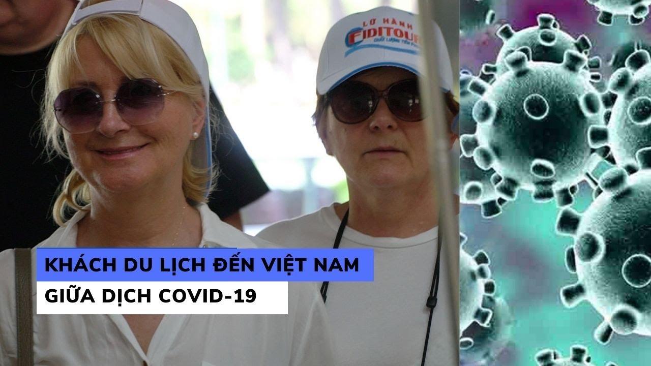 Khách nước ngoài nói gì khi đến Việt Nam du lịch giữa dịch Covid-19?