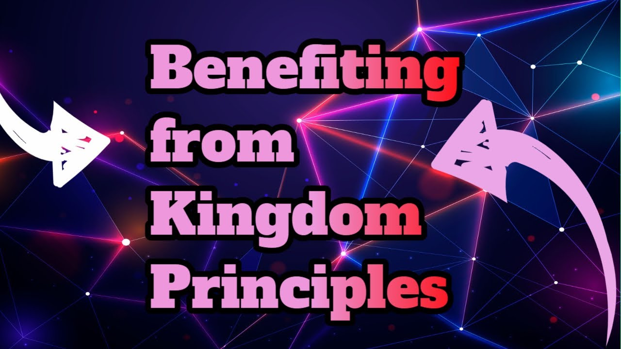 Benefiting from Kingdom Principles