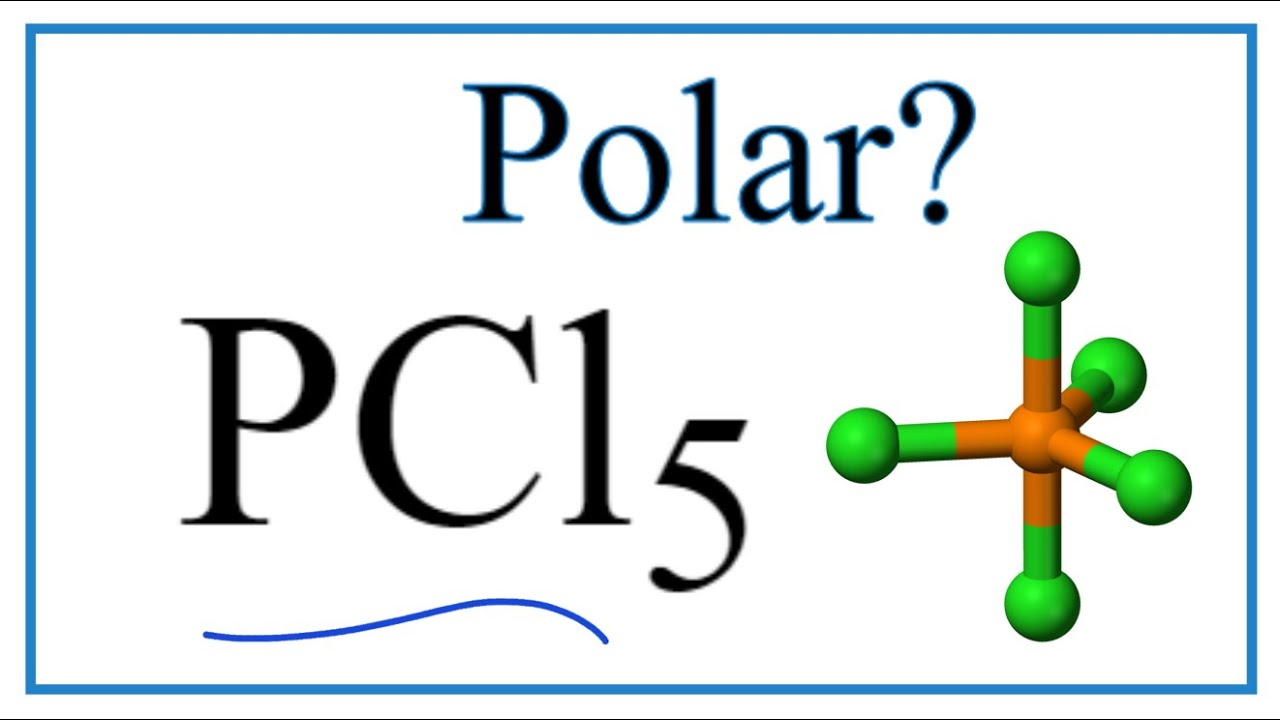 Is Pcl5 Polar Or Nonpolar Phosphorous Pentachloride Youtube