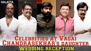 Celebrities at Vagai Chandrasekhars daughter wedding reception