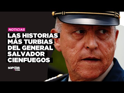 En YouTube: Las historias más turbias del General Salvador Cienfuegos