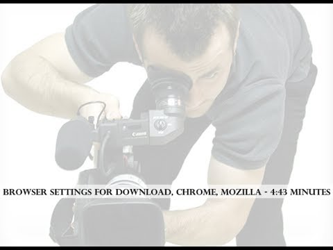 Browser Settings For Download | Google Chrome | Mozilla Firefox