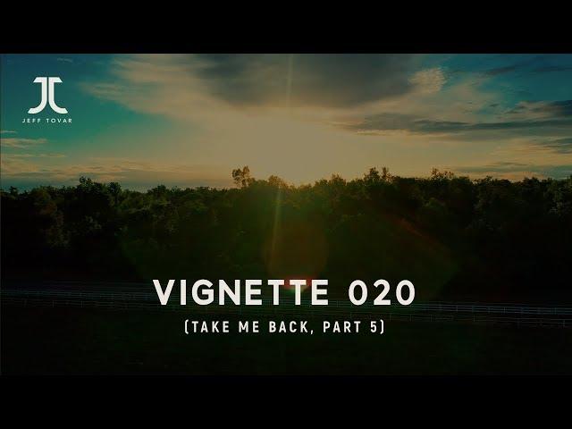 Vignette 20 (Take Me Back, part 5)