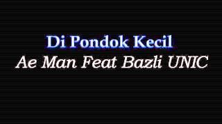 Ae Man feat Bazli UNIC - Di Pondok Kecil
