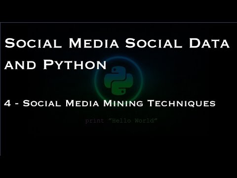 Social Media Social Data And Python: 4 - Social Media Mining Techniques