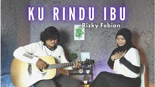 Download Rizky Febian - KU RINDU IBU Cover By Teman Santai