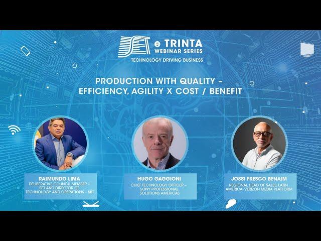 SET e Trinta Webinar Series: Produção com qualidade - Eficiência/Agilidade vs Custo Benefício