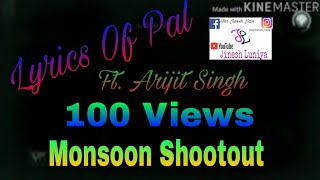 Lyrics Of Pal | feat Arijit singh | Nawazuddin Siddiqui| Monsoon Shootout | Rochak Kohli Mp3