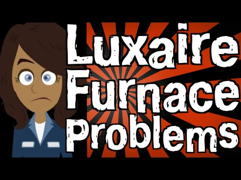 Luxaire Furnace Problems