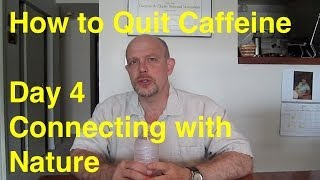 Quit Caffeine in 30 Days - Day 4:  Connecting with Nature