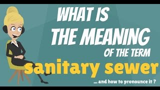 What is SANITARY SEWER? What does SANITARY SEWER mean? SANITARY SEWER meaning & explanation