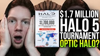 $1.7 MILLION HALO 5 TOURNAMENT! OPTIC HALO?!