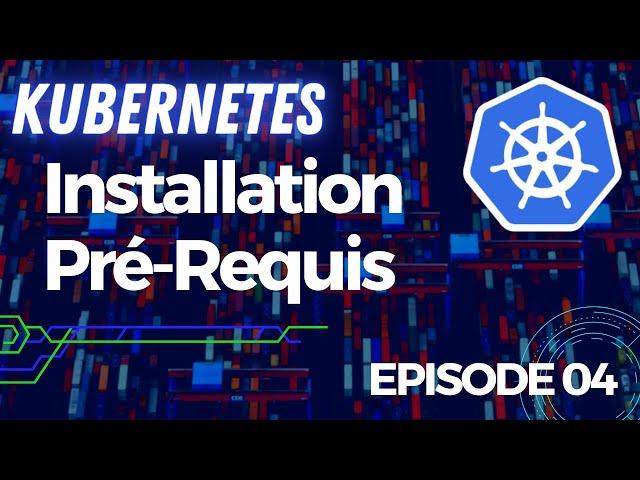 KUBERNETES - 4. INSTALLATION PRE-REQUIS | TUTOS FR