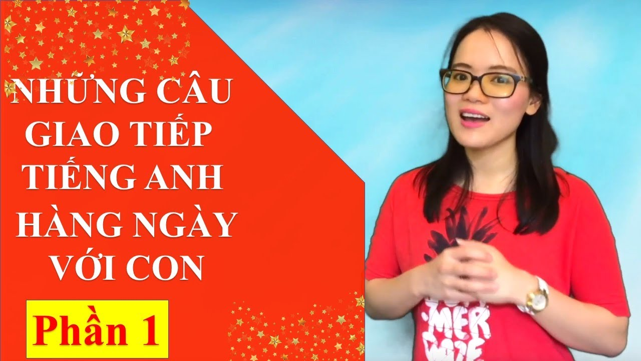 Dạy con tiếng Anh- Daily English Sentences to speak with your kids- Part 1