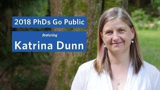 2018 PhDs Go Public: Katrina Dunn